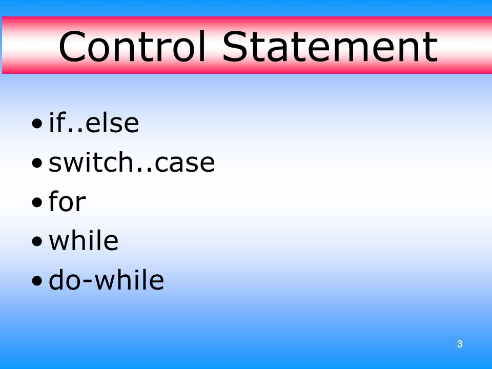 3 •if..else •switch..case •for •while •do-while Control Statement