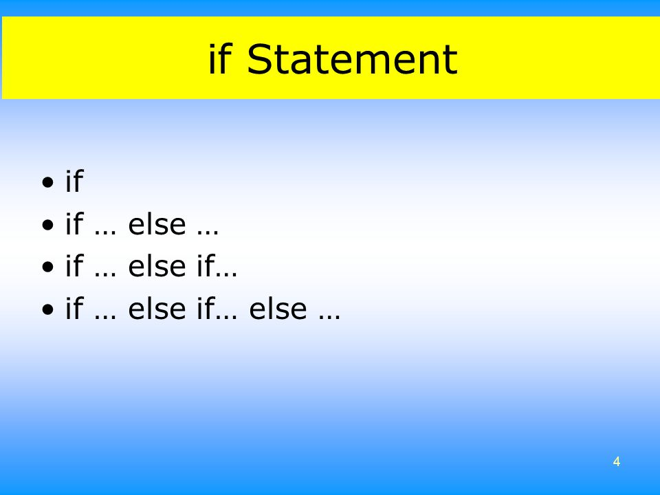 4 if Statement •if •if … else … •if … else if… •if … else if… else …