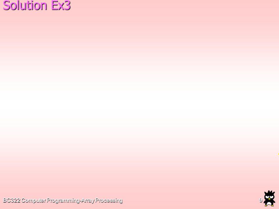 BC322 Computer Programming-Array Processing20 void Displaydata(int a[2][5]) { int i,j; Solution Ex7