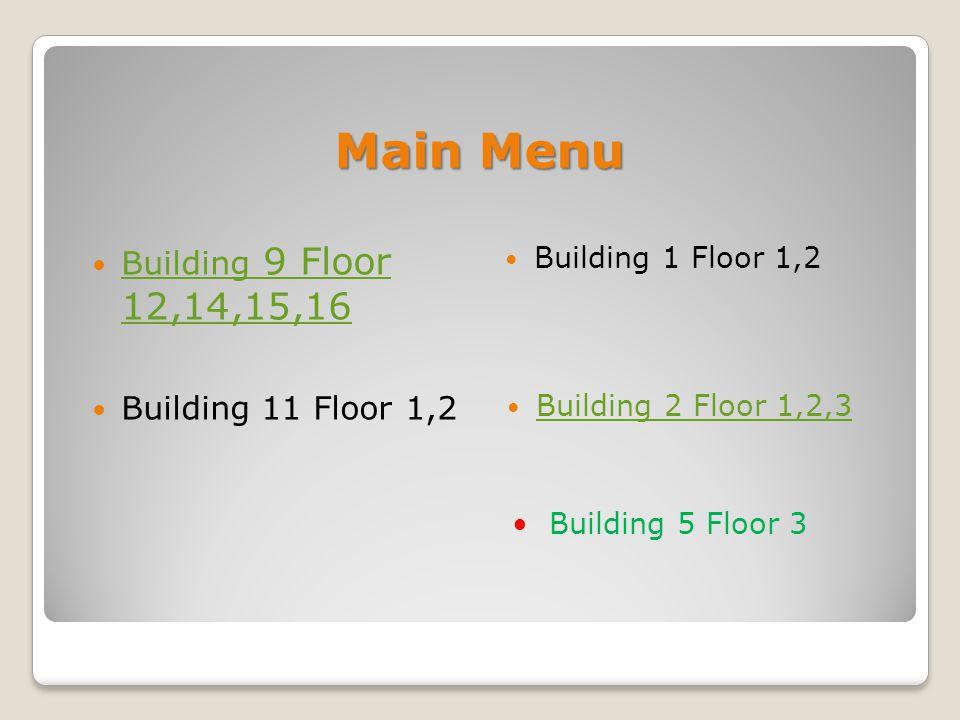 • • Building 5 Floor 3 Main Menu  Building 9 Floor 12,14,15,16 Building 9 Floor 12,14,15,16  Building 11 Floor 1,2  Building 1 Floor 1,2  Building 2 Floor 1,2,3 Building 2 Floor 1,2,3
