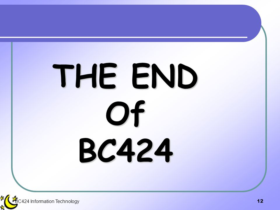 BC424 Information Technology12 THE END Of BC424