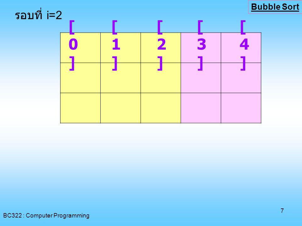 BC322 : Computer Programming 18 [0][0] [1][1] [2][2] [3][3] [4][4] รอบที่ i=2 ** Selection Sort