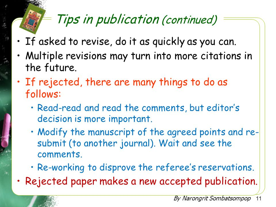 By Narongrit Sombatsompop 11 •If asked to revise, do it as quickly as you can. •Multiple revisions may turn into more citations in the future. •If rej