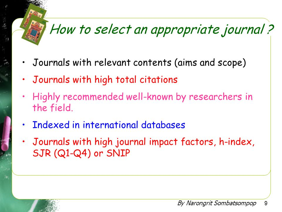 By Narongrit Sombatsompop 9 •Journals with relevant contents (aims and scope) •Journals with high total citations •Highly recommended well-known by re