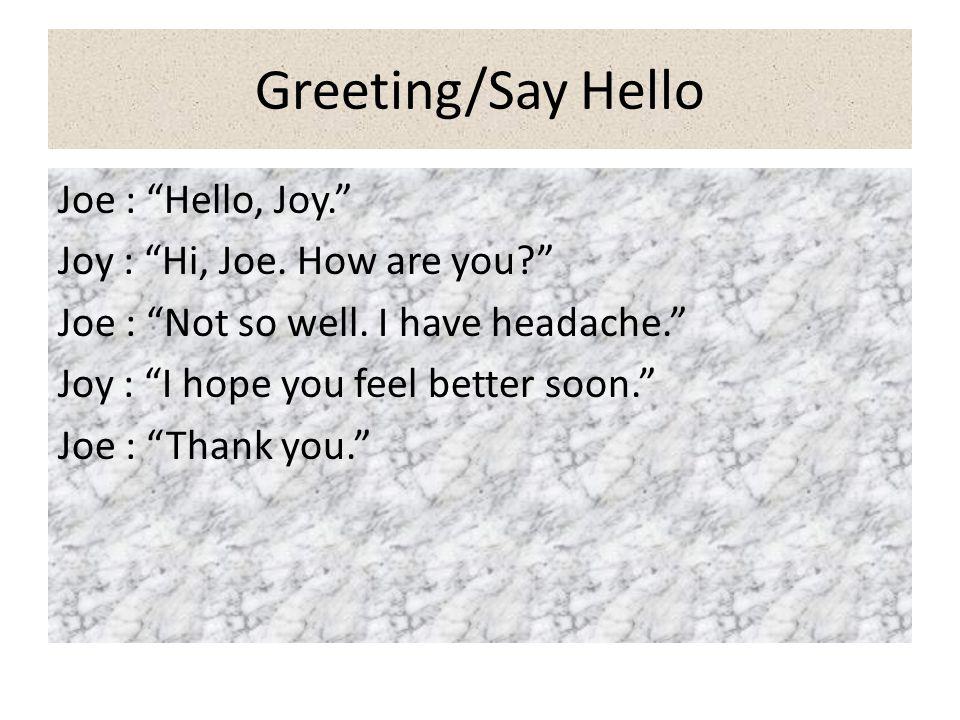 Greeting/Say Hello Joe : Hello, Joy. Joy : Hi, Joe.