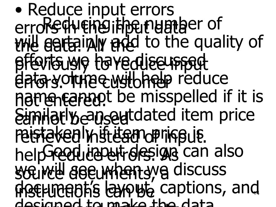 14 • Reduce input errors Reducing the number of errors in the input data will certainly add to the quality of the data.