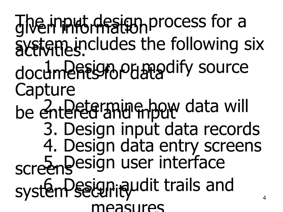 4 The input design process for a given information system includes the following six activities.