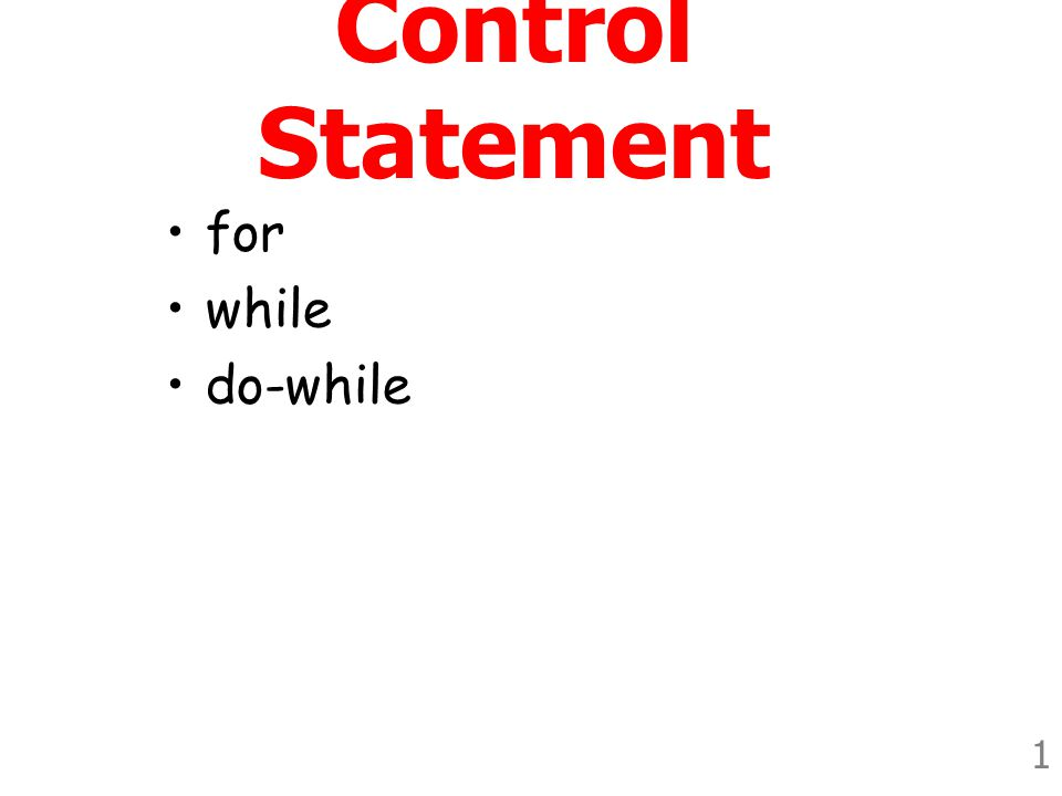 1 Control Statement •for •while •do-while