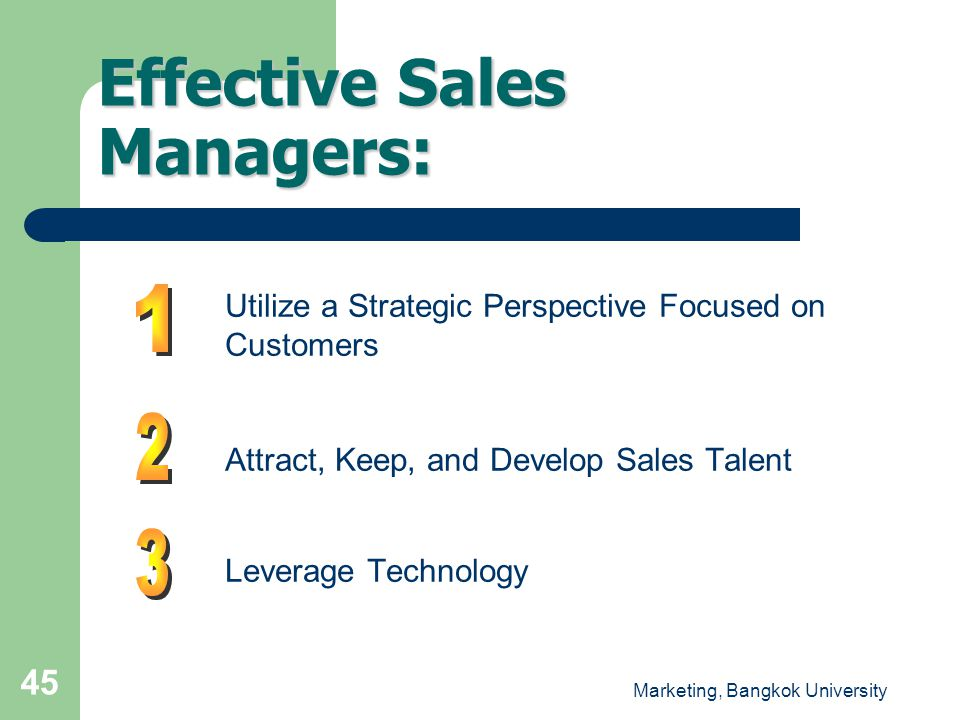 Marketing, Bangkok University 45 Effective Sales Managers: Utilize a Strategic Perspective Focused on Customers Attract, Keep, and Develop Sales Talen