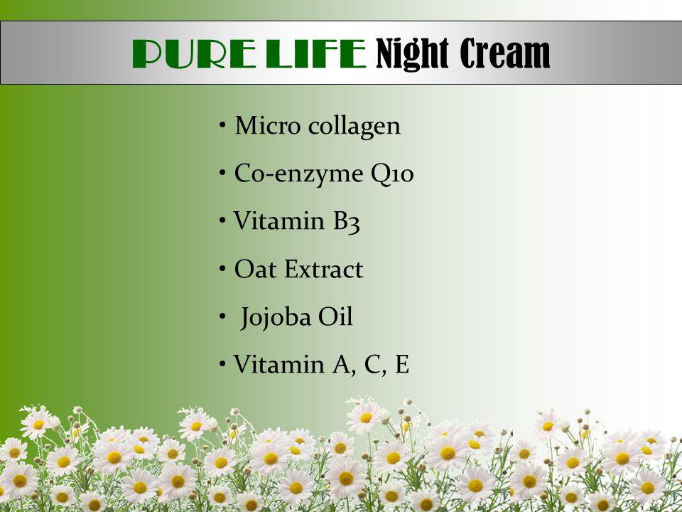 PURE LIFE Night Cream • Micro collagen • Co-enzyme Q10 • Vitamin B3 • Oat Extract • Jojoba Oil • Vitamin A, C, E