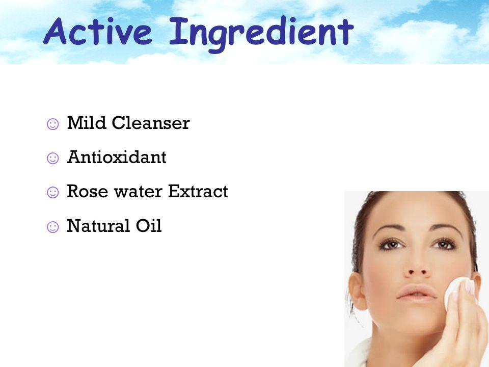 Mild Cleanser Lauryl Glucoside - Non-ionic Surfactant - ได้มาจากข้าวโพด - ทำความสะอาดได้ อย่างหมดจด - ไม่ก่อให้เกิดการ ระคายเคือง Natural Squalane - เช็ดทำความสะอาด เครื่องสำอางได้อย่างมี ประสิทธิภาพ - ให้ความชุ่มชื้นแก่ผิว