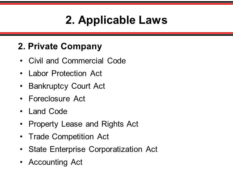 2. Applicable Laws •Civil and Commercial Code •Labor Protection Act •Bankruptcy Court Act •Foreclosure Act •Land Code •Property Lease and Rights Act •