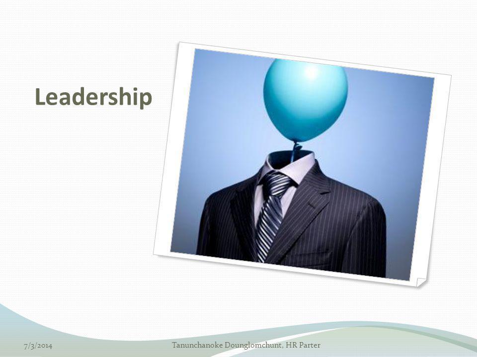 Leadership 7/3/2014Tanunchanoke Dounglomchunt, HR Parter