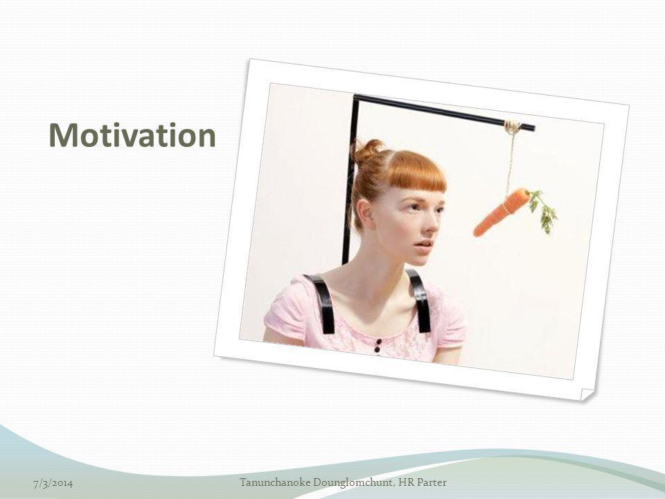 Motivation 7/3/2014Tanunchanoke Dounglomchunt, HR Parter
