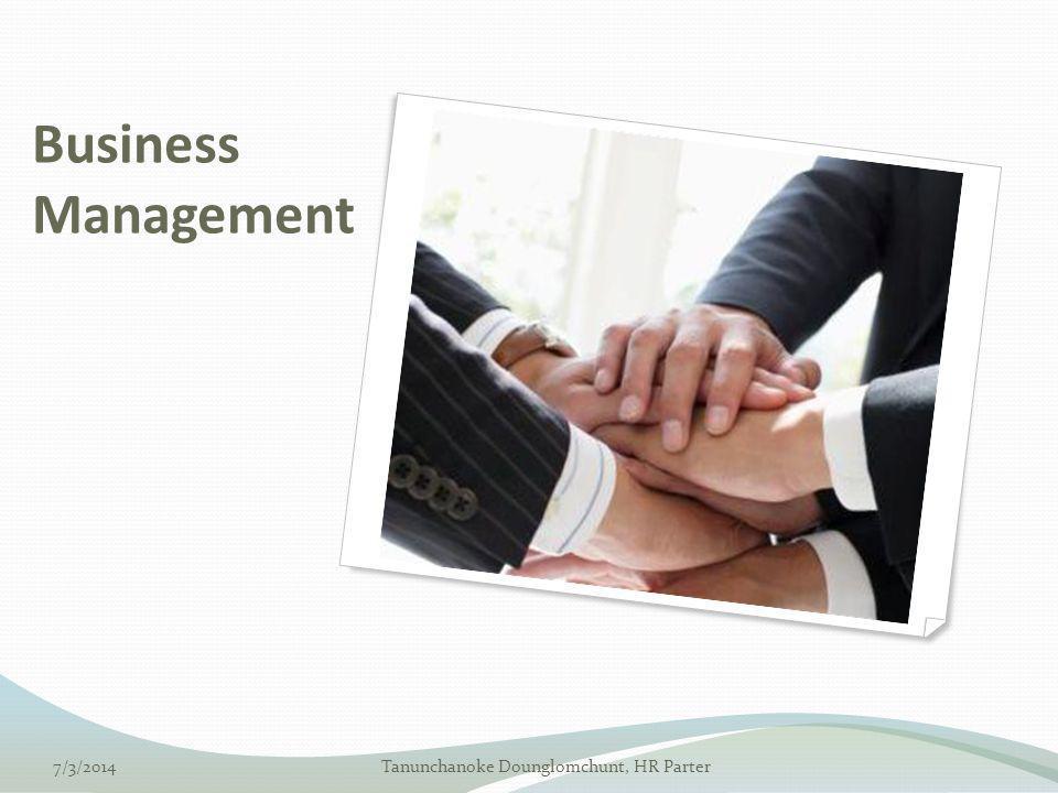 Business Management 7/3/2014Tanunchanoke Dounglomchunt, HR Parter