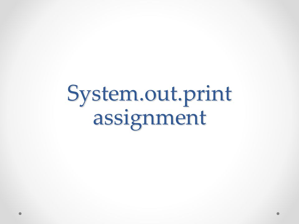 System.out.print assignment