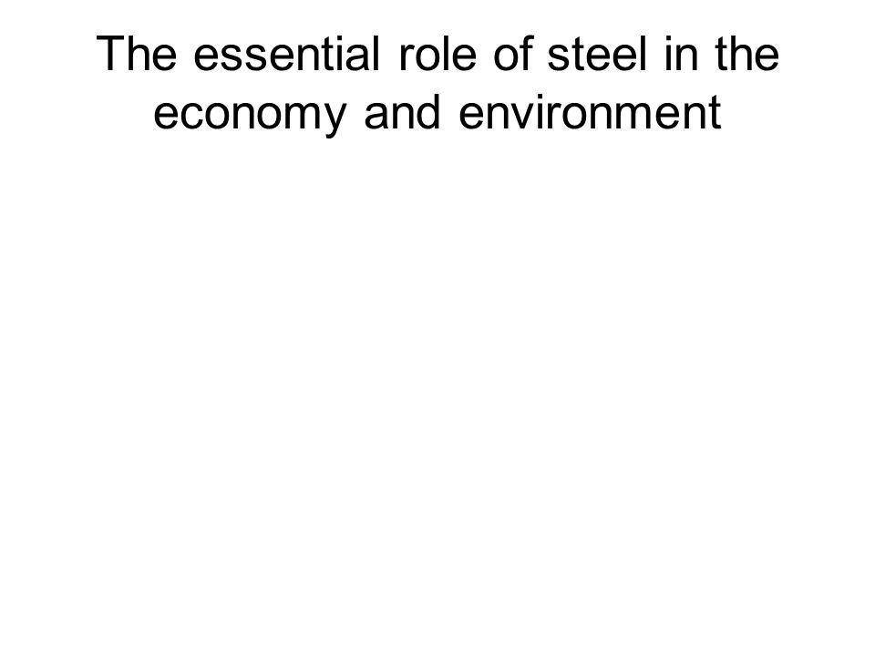 The essential role of steel in the economy and environment