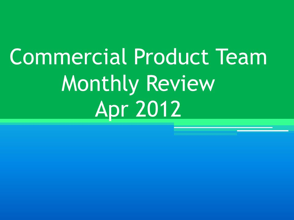 Commercial Product Team Monthly Review Apr 2012