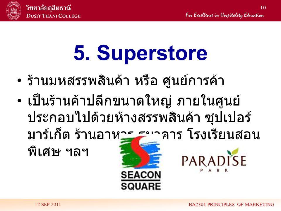 10 5. Superstore • ร้านมหสรรพสินค้า หรือ ศูนย์การค้า • เป็นร้านค้าปลีกขนาดใหญ่ ภายในศูนย์ ประกอบไปด้วยห้างสรรพสินค้า ซุปเปอร์ มาร์เก็ต ร้านอาหาร ธนาคา