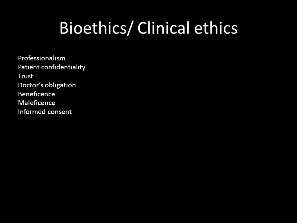 Bioethics/ Clinical ethics Professionalism Patient confidentiality Trust Doctor's obligation Beneficence Maleficence Informed consent