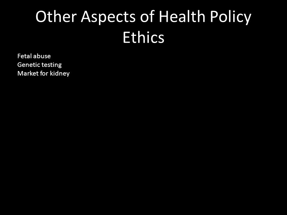 Other Aspects of Health Policy Ethics Fetal abuse Genetic testing Market for kidney