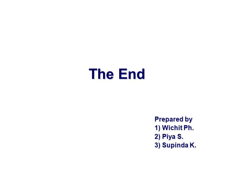 The End Prepared by 1) Wichit Ph. 2) Piya S. 3) Supinda K.