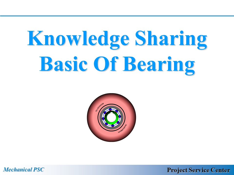 Mechanical PSC Project Service Center Knowledge Sharing Basic Of Bearing