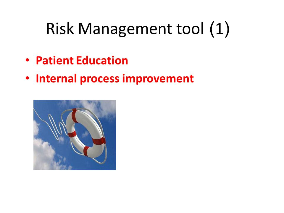 • Patient Education • Internal process improvement Risk Management tool (1)