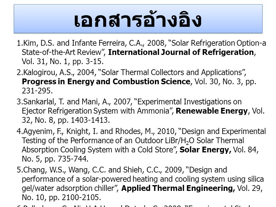 "1. Kim, D.S. and Infante Ferreira, C.A., 2008, ""Solar Refrigeration Option-a State-of-the-Art Review"", International Journal of Refrigeration, Vol. 31"