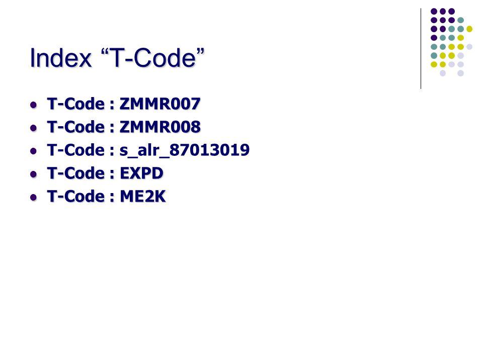 """Index """"T-Code""""  T-Code : ZMMR007  T-Code : ZMMR008  T-Code : s_alr_87013019  T-Code : EXPD  T-Code : ME2K"""