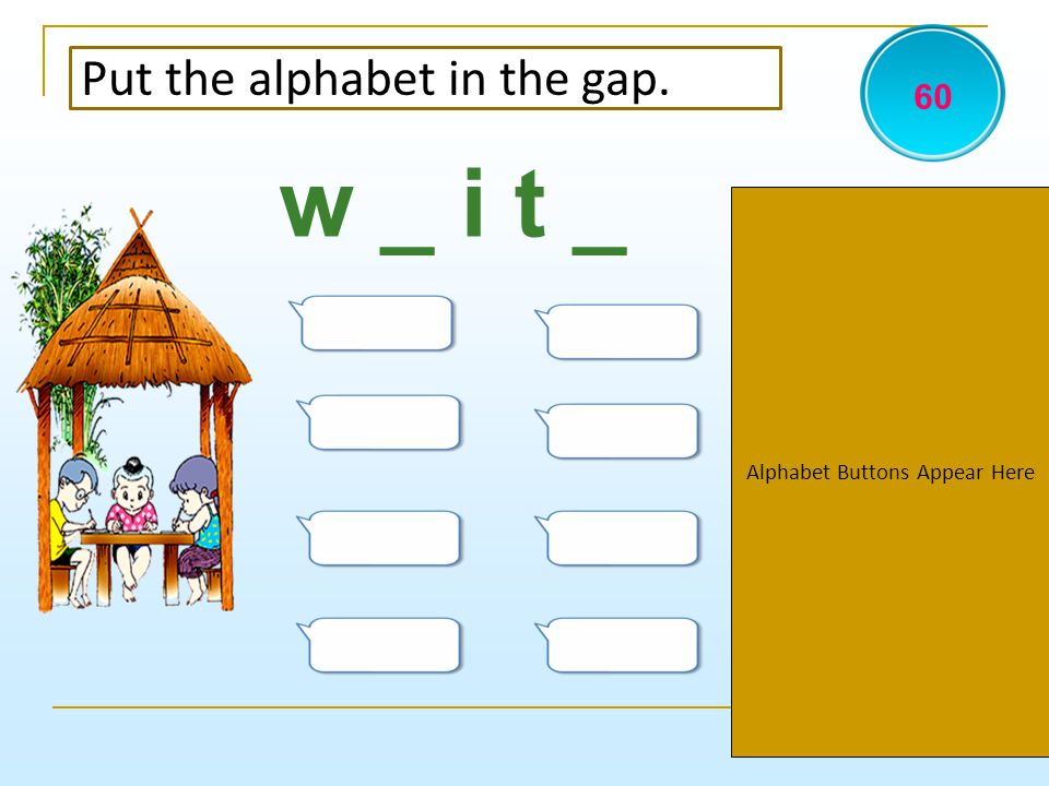 Alphabet Buttons Appear Here Put the alphabet in the gap. w _ i t _ 60