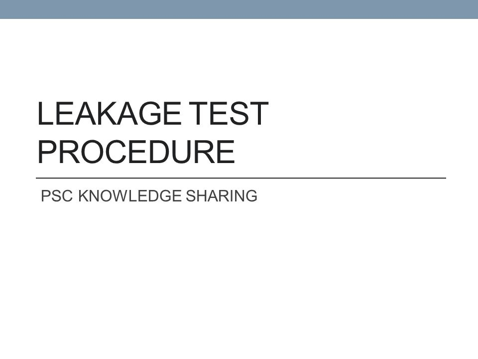 LEAKAGE TEST PROCEDURE PSC KNOWLEDGE SHARING