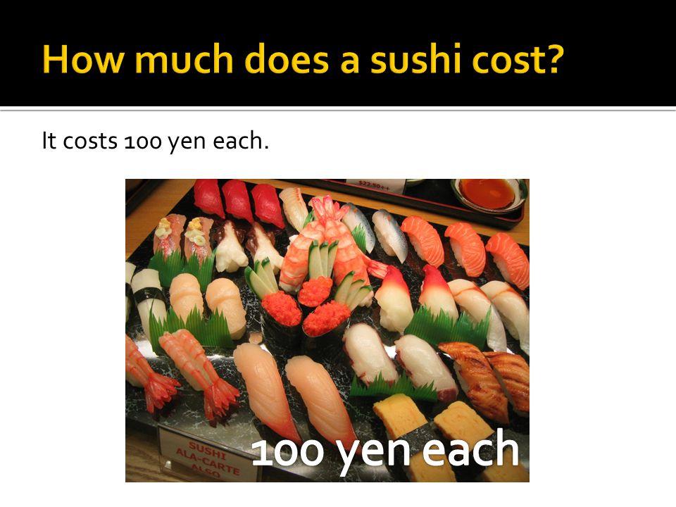 It costs 100 yen each.