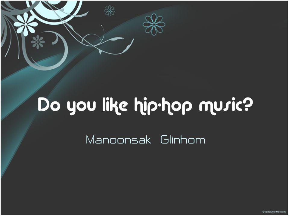 Do you like hip-hop music? Manoonsak Glinhom