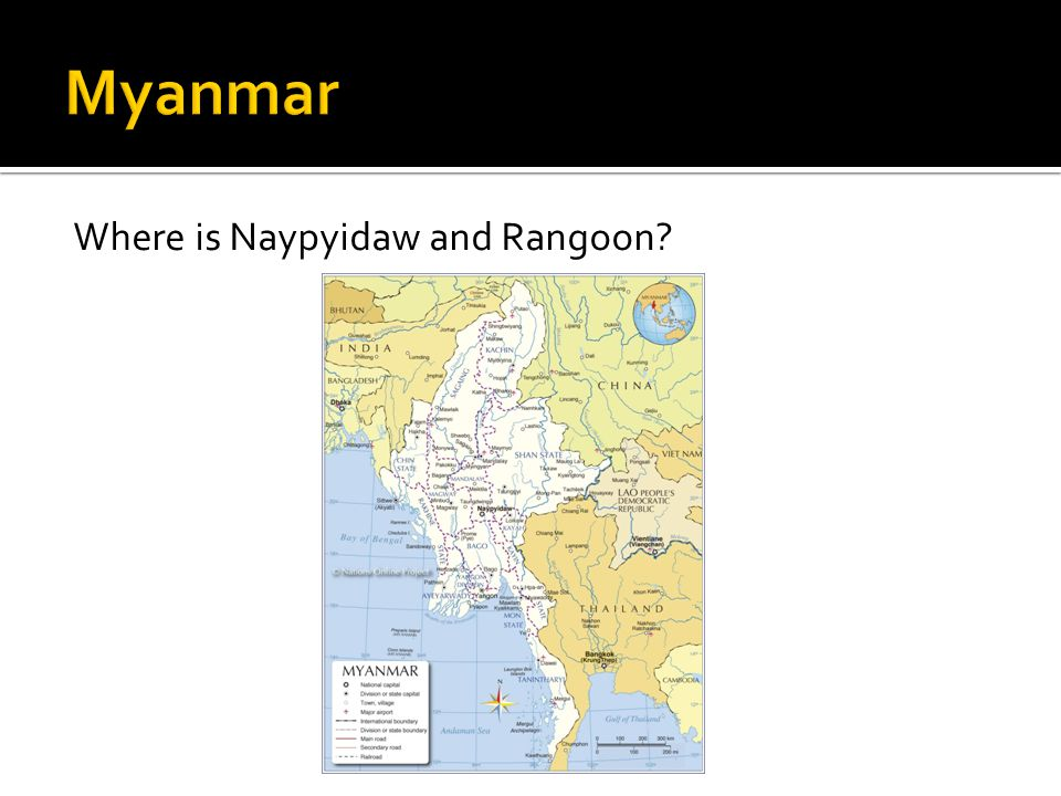 Where is Naypyidaw and Rangoon?