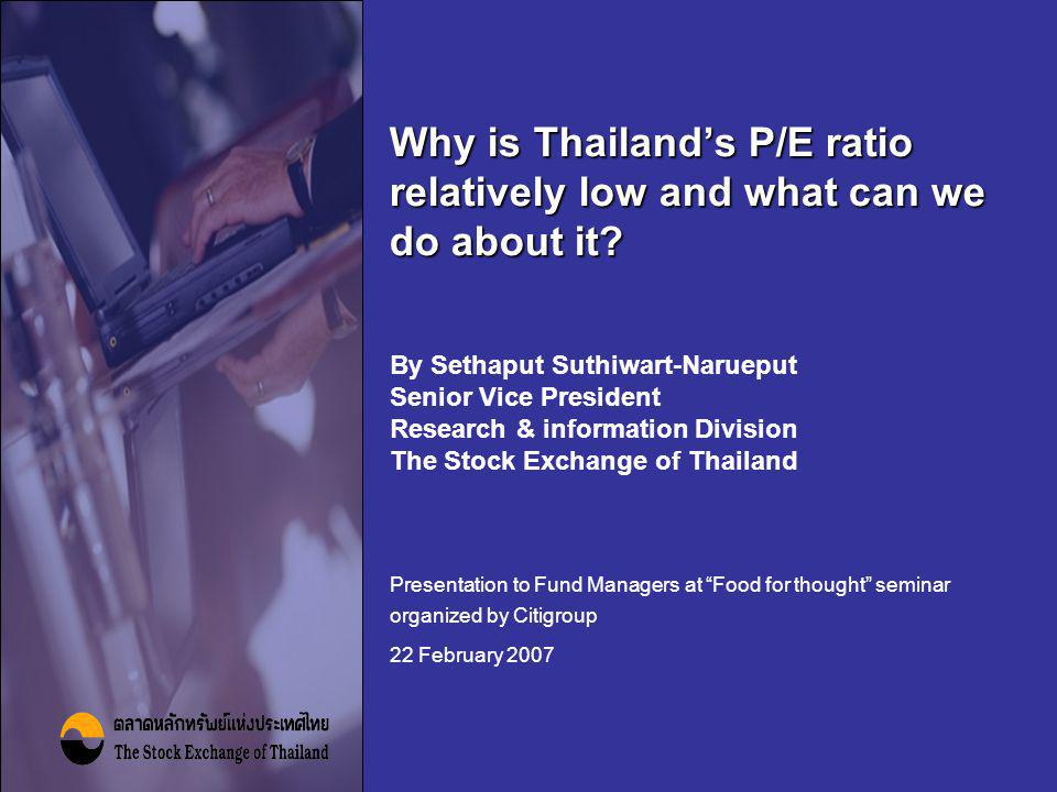 "Why is Thailand's P/E ratio relatively low and what can we do about it? Presentation to Fund Managers at ""Food for thought"" seminar organized by Citig"