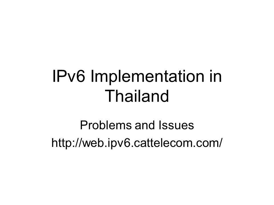 IPv6 Implementation in Thailand Problems and Issues http://web.ipv6.cattelecom.com/