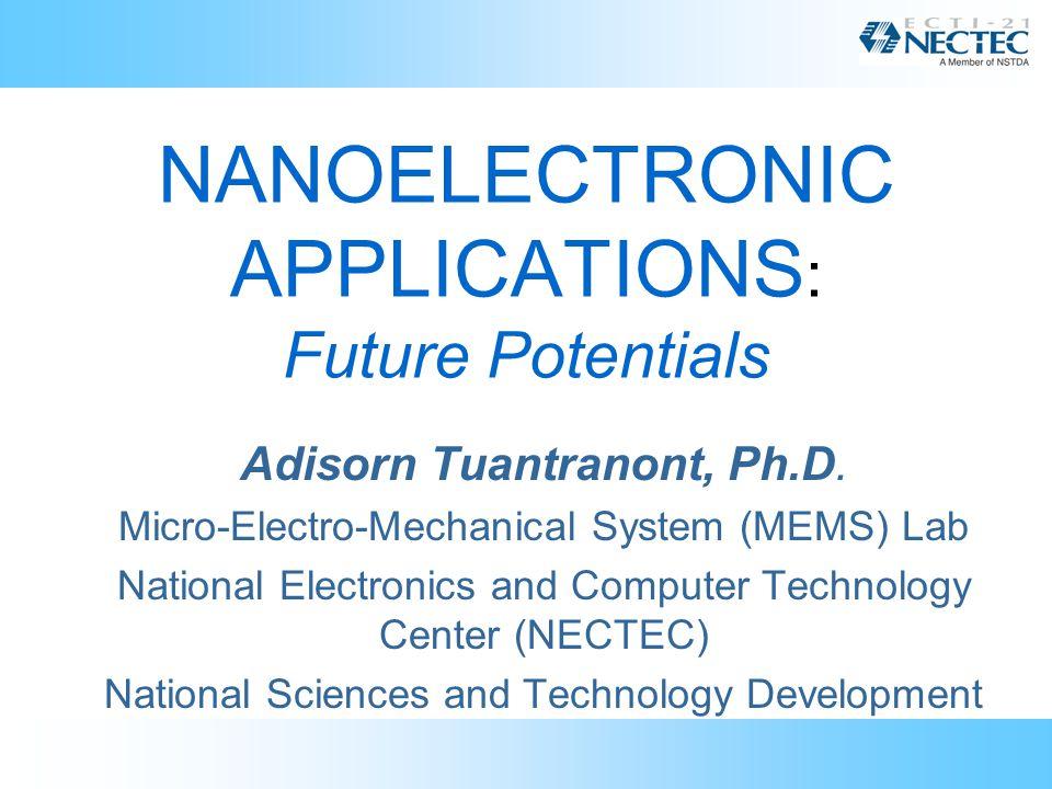 ดร. อดิสร เตือนตรานนท์ MEMS LAB@NECTEC NANOELECTRONIC APPLICATIONS : Future Potentials Adisorn Tuantranont, Ph.D. Micro-Electro-Mechanical System (MEM