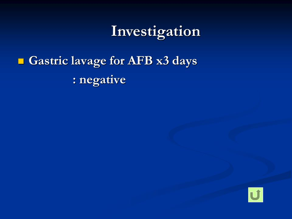  Gastric lavage for AFB x3 days : negative : negative Investigation