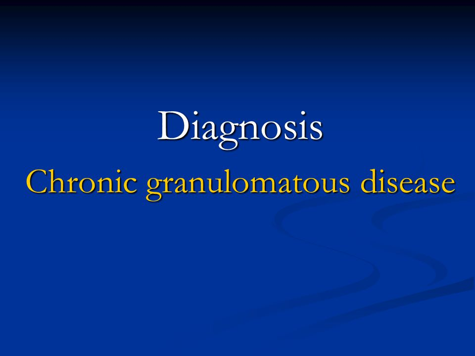 Diagnosis Chronic granulomatous disease