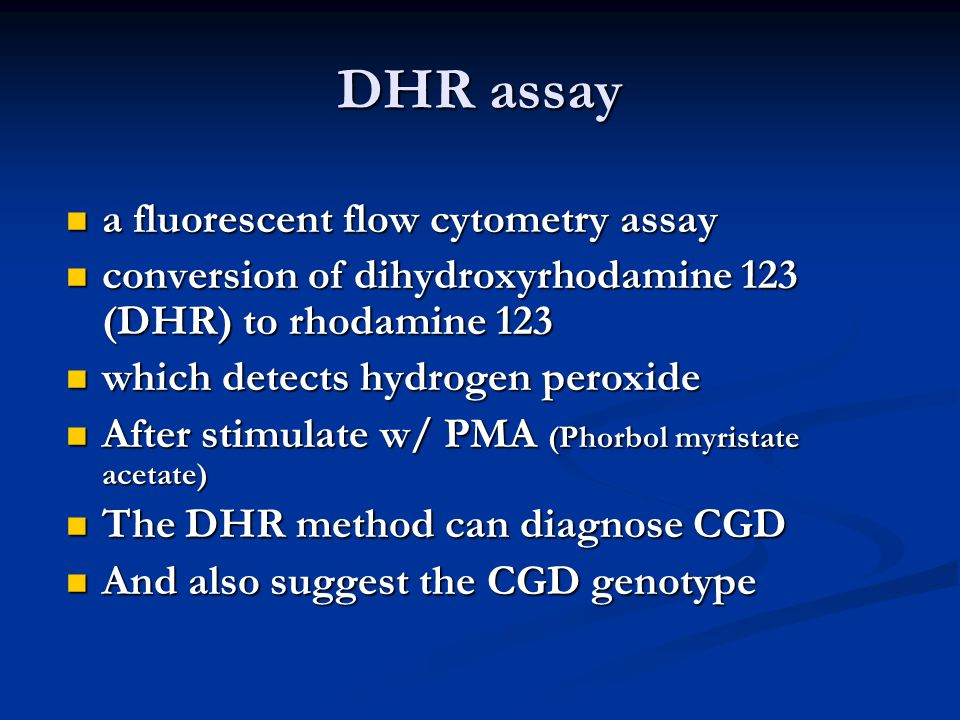 DHR assay  a fluorescent flow cytometry assay  conversion of dihydroxyrhodamine 123 (DHR) to rhodamine 123  which detects hydrogen peroxide  After