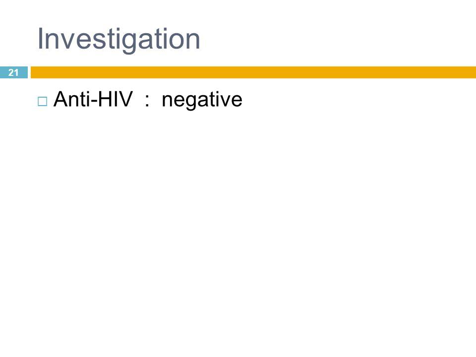 21 Investigation  Anti-HIV : negative