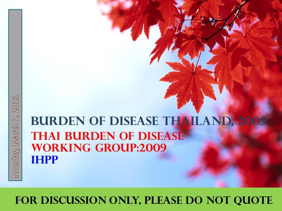 Outline  ภาระโรค คืออะไร  การเปลี่ยนแปลงระหว่างช่วง 5 ปี โรคติดเชื้อ การบาดเจ็บ โรคไม่ติดต่อ  การตาย จากมรณบัตร จากการศึกษาภาระ โรค สัดส่วนโรคติดเชื้อ โรคไม่ติดต่อ และการ บาดเจ็บ  10 อันดับภาระโรค และการเปลี่ยนแปลง  Communication channels: e-letter, facebook, blog  ข้อจำกัดการศึกษา และแนวทางแก้ไข  Points :