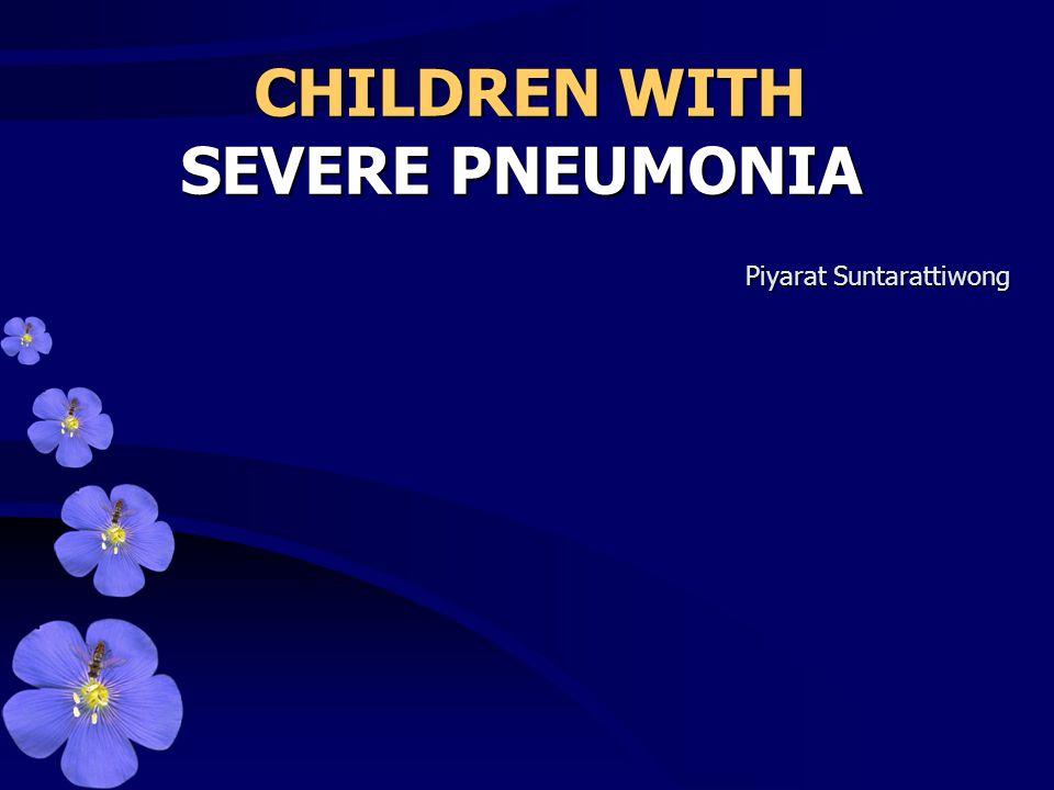 CHILDREN WITH SEVERE PNEUMONIA CHILDREN WITH SEVERE PNEUMONIA Piyarat Suntarattiwong