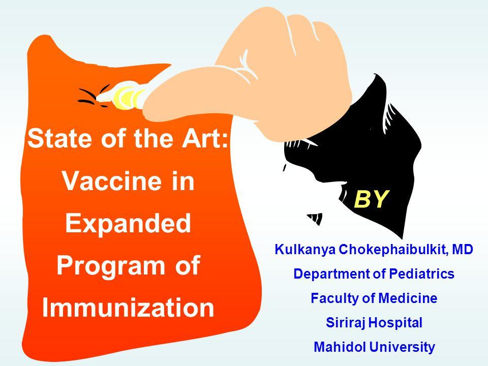 BY State of the Art: Vaccine in Expanded Program of Immunization Kulkanya Chokephaibulkit, MD Department of Pediatrics Faculty of Medicine Siriraj Hos