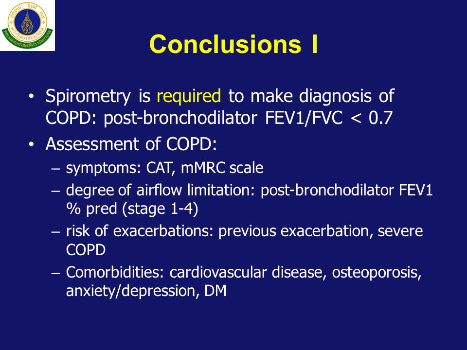Conclusions I • Spirometry is required to make diagnosis of COPD: post-bronchodilator FEV1/FVC < 0.7 • Assessment of COPD: – symptoms: CAT, mMRC scale