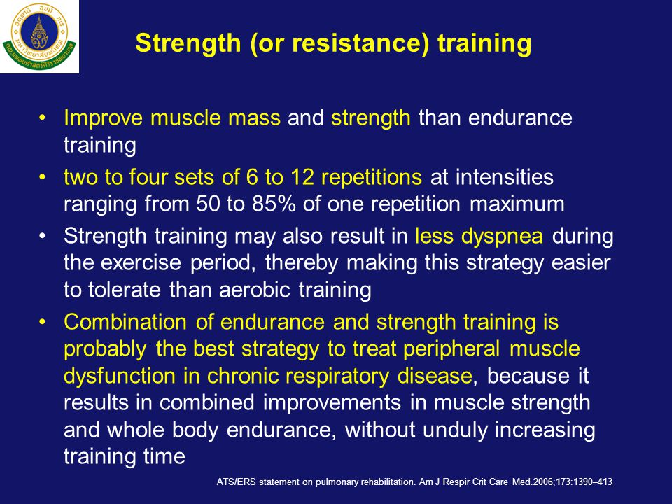 Strength (or resistance) training •Improve muscle mass and strength than endurance training •two to four sets of 6 to 12 repetitions at intensities ra
