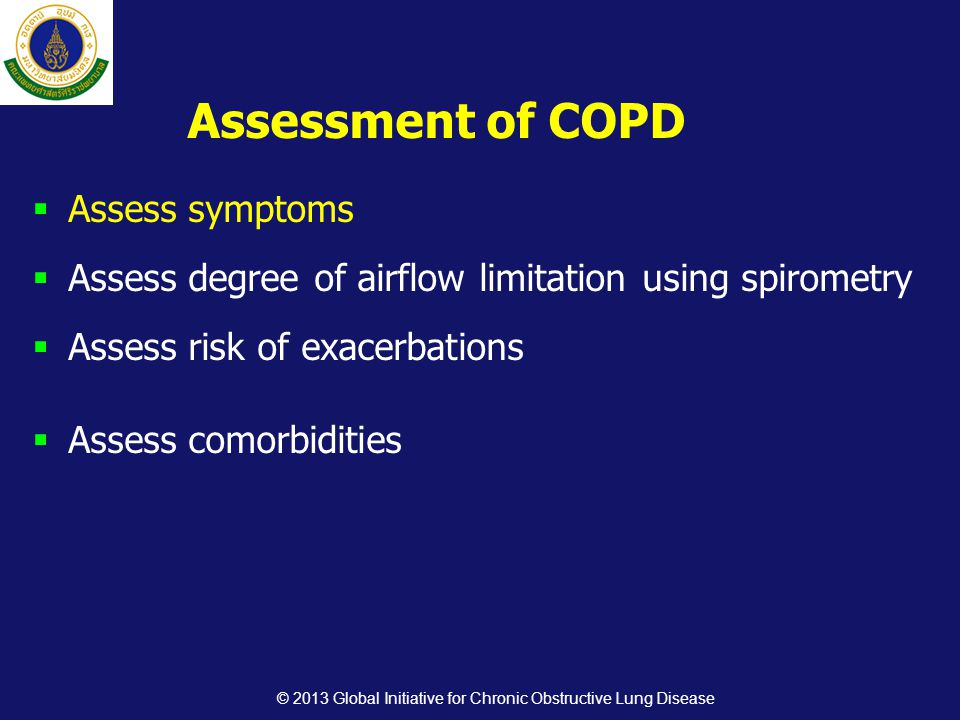 Assessment of COPD  Assess symptoms  Assess degree of airflow limitation using spirometry  Assess risk of exacerbations  Assess comorbidities © 20