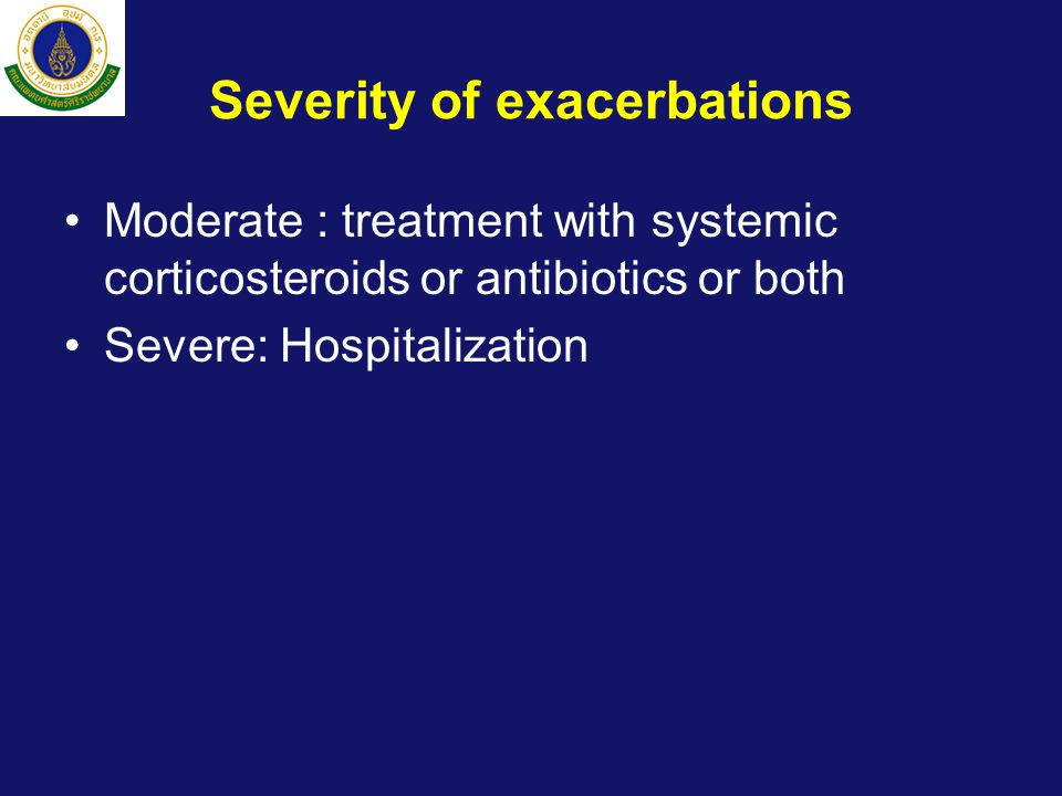 Severity of exacerbations •Moderate : treatment with systemic corticosteroids or antibiotics or both •Severe: Hospitalization