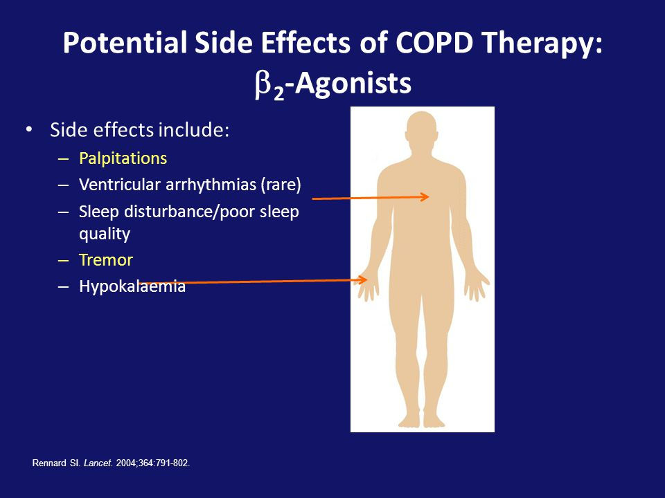 Potential Side Effects of COPD Therapy:  2 -Agonists Rennard SI. Lancet. 2004;364:791-802. • Side effects include: – Palpitations – Ventricular arrhy